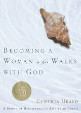 Becoming a Woman Who Walks with God : A Month of Devotionals for Abiding in...