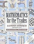 Mathematics for the Trades: A Guided Approach (6th Edition)
