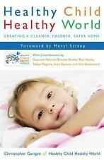 Healthy Child Healthy World : Creating a Cleaner, Greener, Safer Home by 1st Ed.