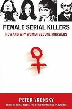 Female Serial Killers : How and Why Women Become Monsters by Peter Vronsky...