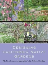 Designing California Native Gardens: The Plant Community Approach to Artful, Eco