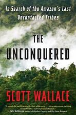 The Unconquered: In Search of the Amazon's Last Uncontacted Tribes-ExLibrary