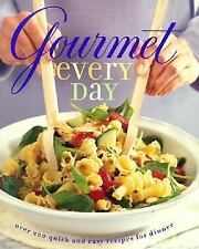 Gourmet Every Day : Over 200 Quick and Easy Recipes for Dinner by Gourmet Magazi