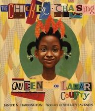 The Chicken-Chasing Queen of Lamar County by Janice N. Harrington (2007,...