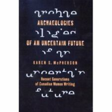 Archaeologies of an Uncertain Future: Recent Generations of Canadian Women Writi