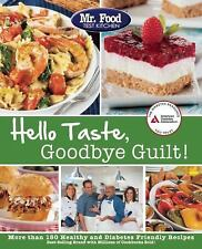 Mr. Food Test Kitchen's Hello Taste, Goodbye Guilt!: Over 150 Healthy and Diabet