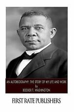 An Autobiography: the Story of My Life and Work by Booker T. Washington...