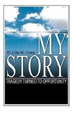 My Story - Tragedy Turned to Opportunity by Lillie Coley (2007, Paperback)