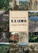 C. S. Lewis : Images of His World by Douglas R. Gilbert and Clyde S. Kilby...