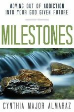 Milestones : Moving Out of Addiction into Your God Given Future by Cynthia...