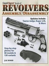 The Gun Digest Book of Revolvers Assembly/Disassembly by J. B. Wood