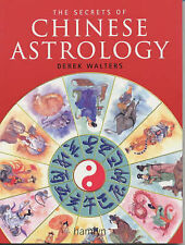 The Secrets of Chinese Astrology: How to Interpret the Signs and Cast Your Own H