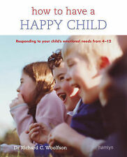 How to Have a Happy Child: Responding to Your Child's Emotional Needs from 4-12,