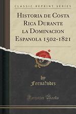 Historia de Costa Rica Durante la Dominacio N Espan Ola 1502-1821 (Classic...