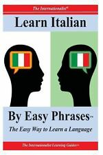 Learn Italian by Easy Phrases : The Easy Way to Learn a Language by Sharri...