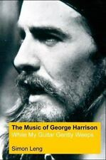 The Music of George Harrison: While My Guitar Gently Weeps by Leng, Simon