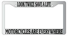 Chrome License Plate Frame Look Twice Save A Life Motorcycles Are Everywhere