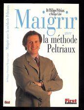 """Dr Philippe Peltriaux : Maigrir avec la méthode Peltriaux """" Editions First """""""