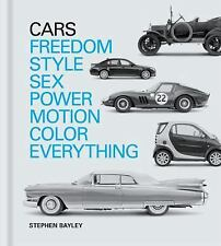 Cars : Freedom, Style, Sex, Power, Motion, Colour, Everything by Stephen...