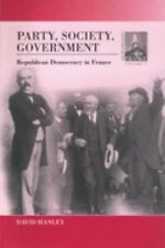 Party, Society, Government: Republican Democracy in France (Contempora-ExLibrary