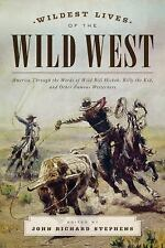 The Wildest Lives of the Wild West : America Through the Words of Wild Bill...