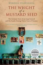 The Weight of a Mustard Seed : The Intimate Story of an Iraqi General and His...