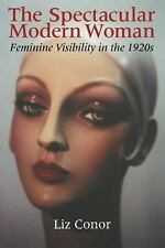 The Spectacular Modern Woman : Feminine Visibility in The 1920s by Liz Conor...