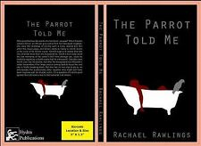 The Parrot Told Me by Rachael Rawlings (2014, Paperback)