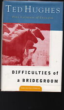 DIFFICULTIES OF A BRIDEGROOM-TED HUGHES-FIRST AMERICAN PRINTING-1995