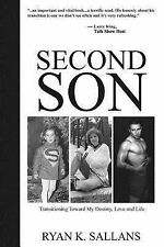 Second Son : Transitioning Toward My Destiny, Love and Life by Ryan Sallans...