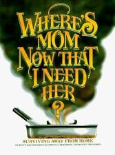 Where's Mom Now That I Need Her: Surviving Away from Home - Acceptable - Betty R