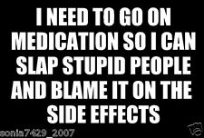 Need To Go On Medication Funny Car Truck Window White Vinyl Decal Sticker Stupid