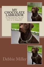 My Chocolate Labrador : A Dog Journal for You to Record Your Dog's Life As It...