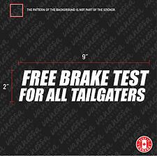 2X FREE BRAKE TEST FOR ALL TAILGATERS sticker funny vinyl decal white