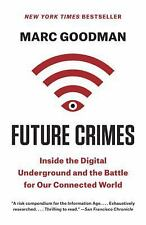 Future Crimes : Everything Is Connected, Everything Is Vulnerable, and What...