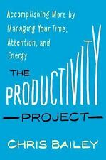 The Productivity Project Accomplishing More by Managing Your Time, Attention e4