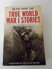 2009 TRUE WORLD WAR I STORIES On the Front Line by Malcolm Brown WWI Military