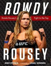 Rowdy Rousey : Ronda Rousey's Fight to the Top by Mike Straka (2015, Paperback)