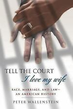 Tell the Court I Love My Wife : Race, Marriage, and Law - An American History...