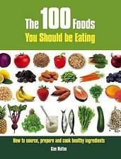 The 100 Foods You Should be Eating: How to Source, Pre
