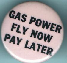 1960s COLLEGE PROTEST pin GAS POWER FLY NOW PAY LATER pinback