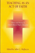Teaching as an Act of Faith: Theory and Practice in Church Related Higher Educa