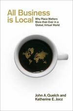 All Business Is Local: Why Place Matters More Than Ever in a Global, Virtual Wor