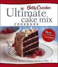 Betty Crocker's Ultimate Cake Mix Cookbook: Create Sweet Magic from a Mix