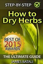 How to Dry Herbs : The Ultimate Guide: from Vertical Herb Gardening to...