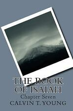 The Book of Isaiah : Chapter Seven by Calvin Young (2015, Paperback)