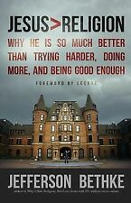 Jesus   Religion: Why He Is So Much Better Than Trying Harder, Doing More, and B