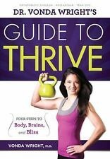 Dr. Vonda Wright's Guide to Thrive: Four Steps to Body, Brains, and Bliss, Wrigh