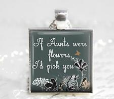 If Aunts Were Flowers I'd Pick You Special Aunt Gift Pendant Handcrafted Charm