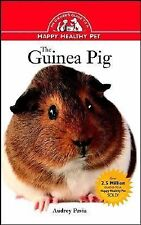 Happy Healthy Pet Ser.: The Guinea Pig : An Owner's Guide to a Happy Healthy...